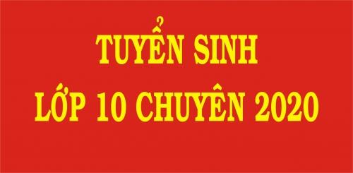 Thông tin tuyển sinh lớp 10 Chuyên năm học 2020 - 2021